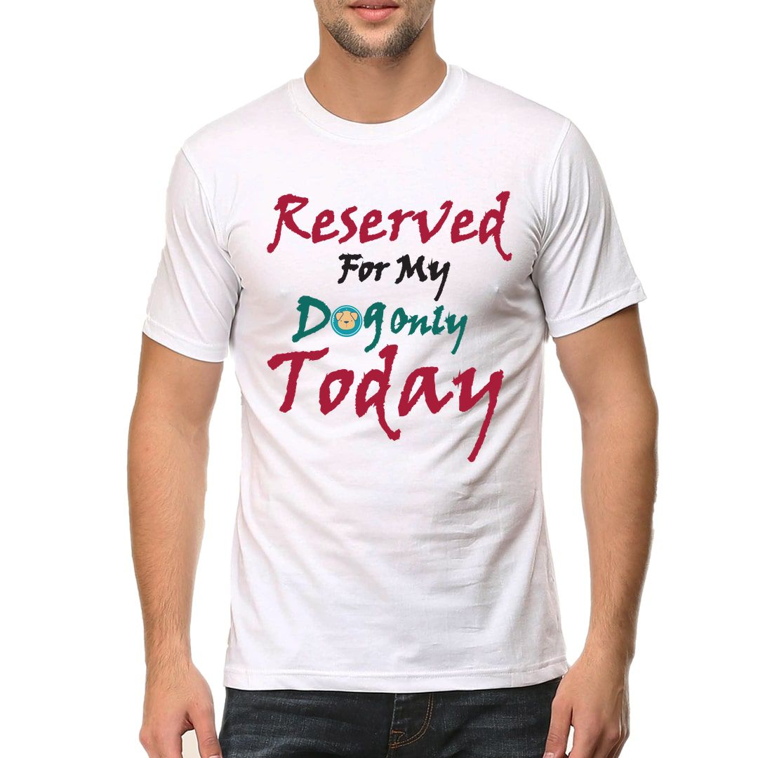 70741695 Reserved For My Dog Only Today Men T Shirt White Front.jpg
