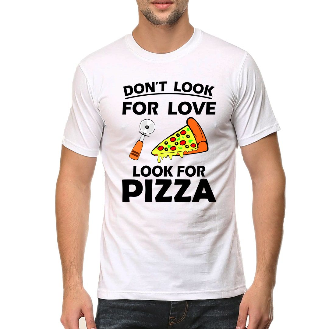 499c92bc Dont Look For Love Look For Pizza Men T Shirt White Front