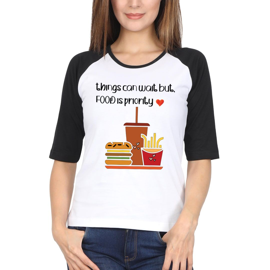 6f8a25d6 Things Can Wait But Food Is Priority Women Raglan Elbow Sleeve T Shirt Black White Front.jpg