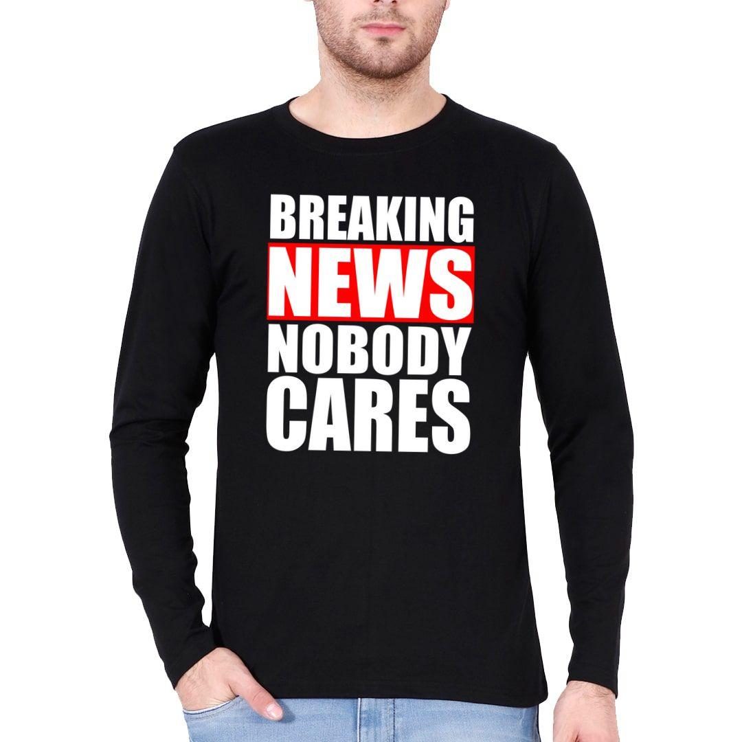 73941985 Breaking News Nobody Cares Full Sleeve Men T Shirt Black Front.jpg
