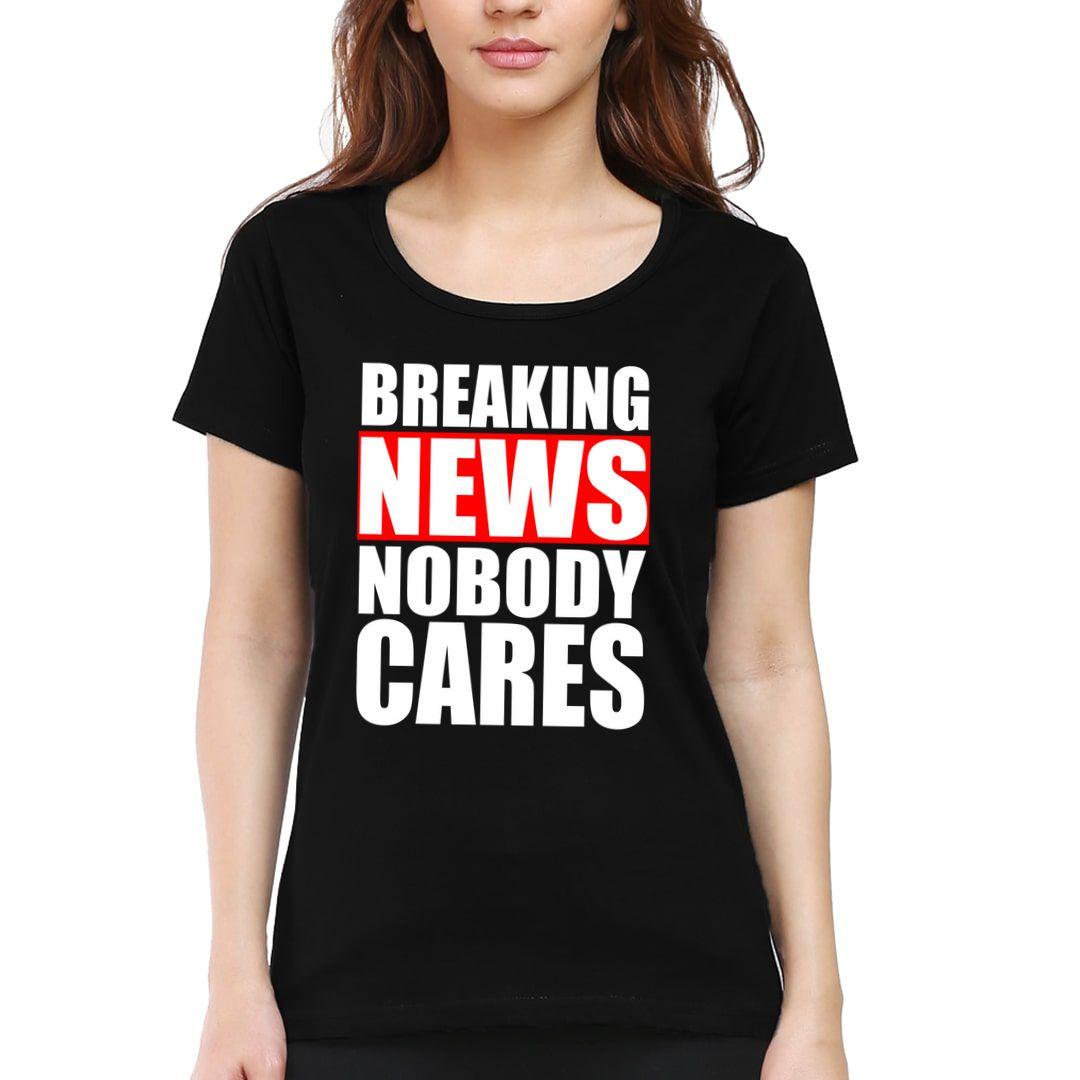 73941985 Breaking News Nobody Cares Women T Shirt Black Front.jpg