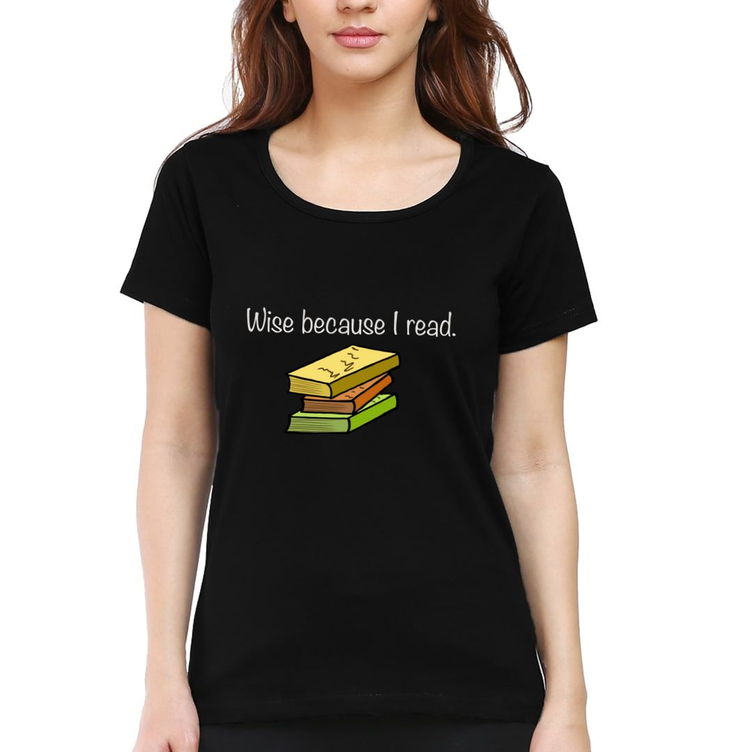 89a8d59d Wise Because I Read Women T Shirt Black Front