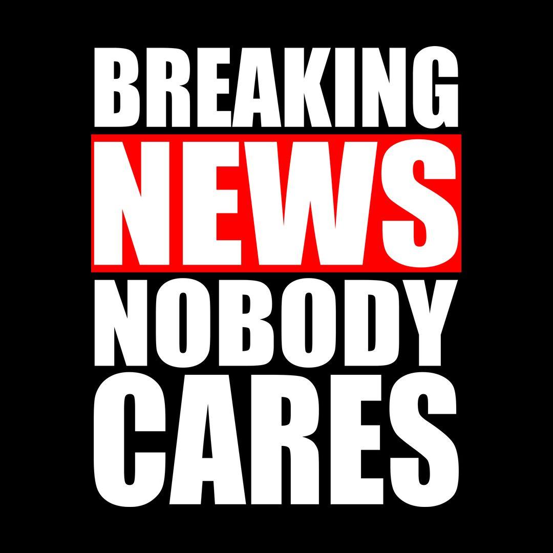 8ff1f99e Breaking News Nobody Cares Black