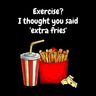 aacc59be exercise i thought you said extra fries black