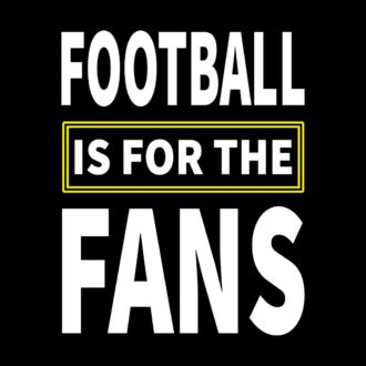 d5b57542 football is for the fans black