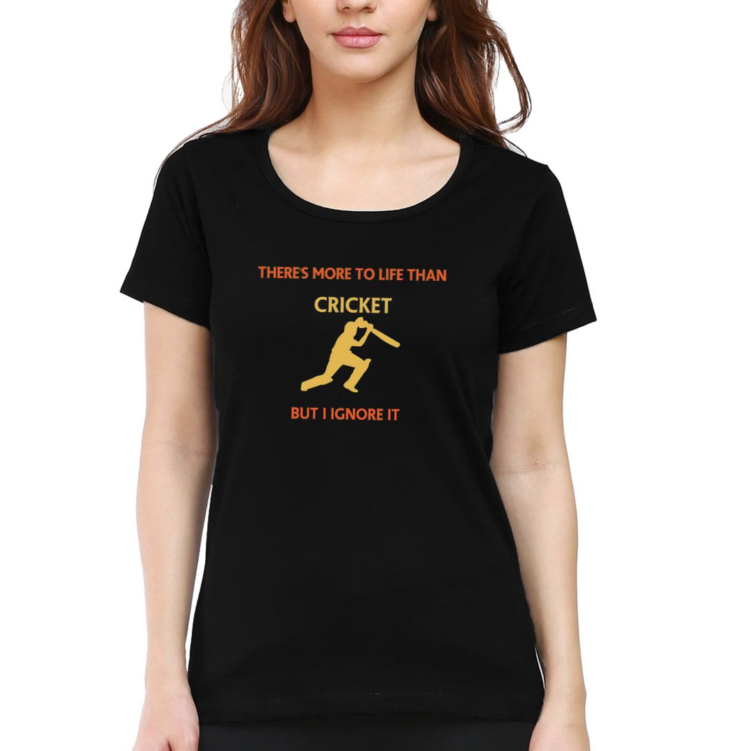 3dcc7eed Theres More To Life Than Cricket But I Ignore It Women T Shirt Black Front