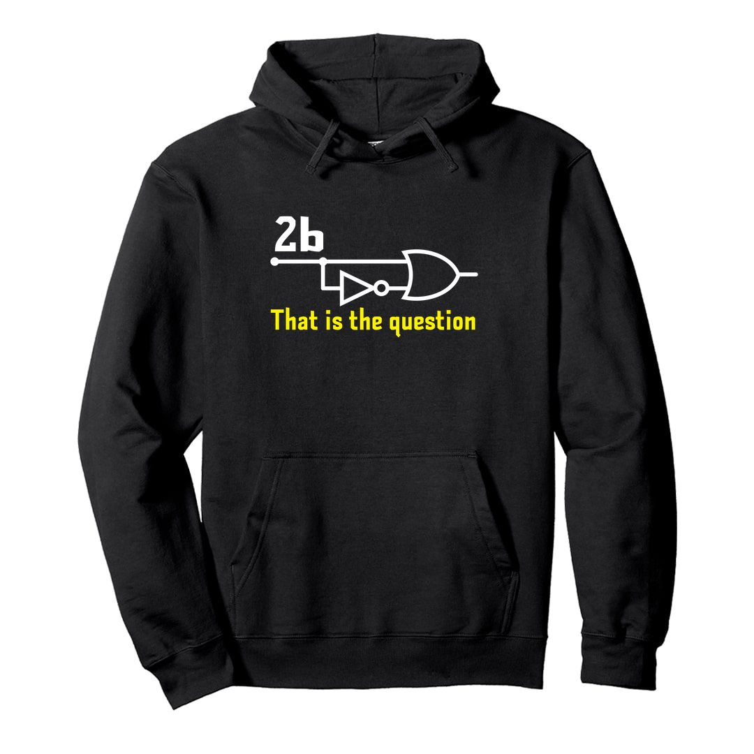 4d045aa7 2b Or Not 2b That Is The Question Funny Logic Gates Programming Unisex Hooded Sweatshirt Hoodie Black Front