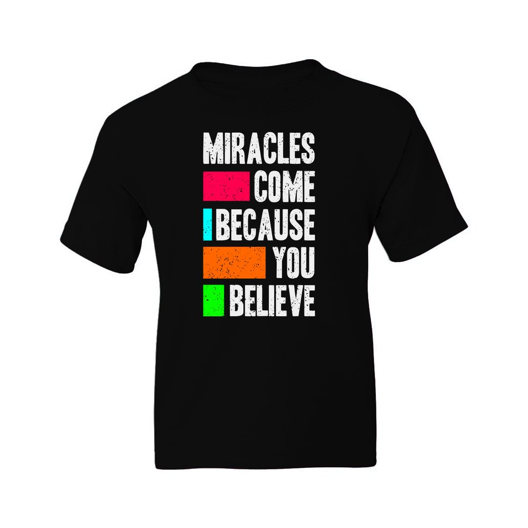 7f0407f3 Miracles Come Because You Believe Kids T Shirt Black Front