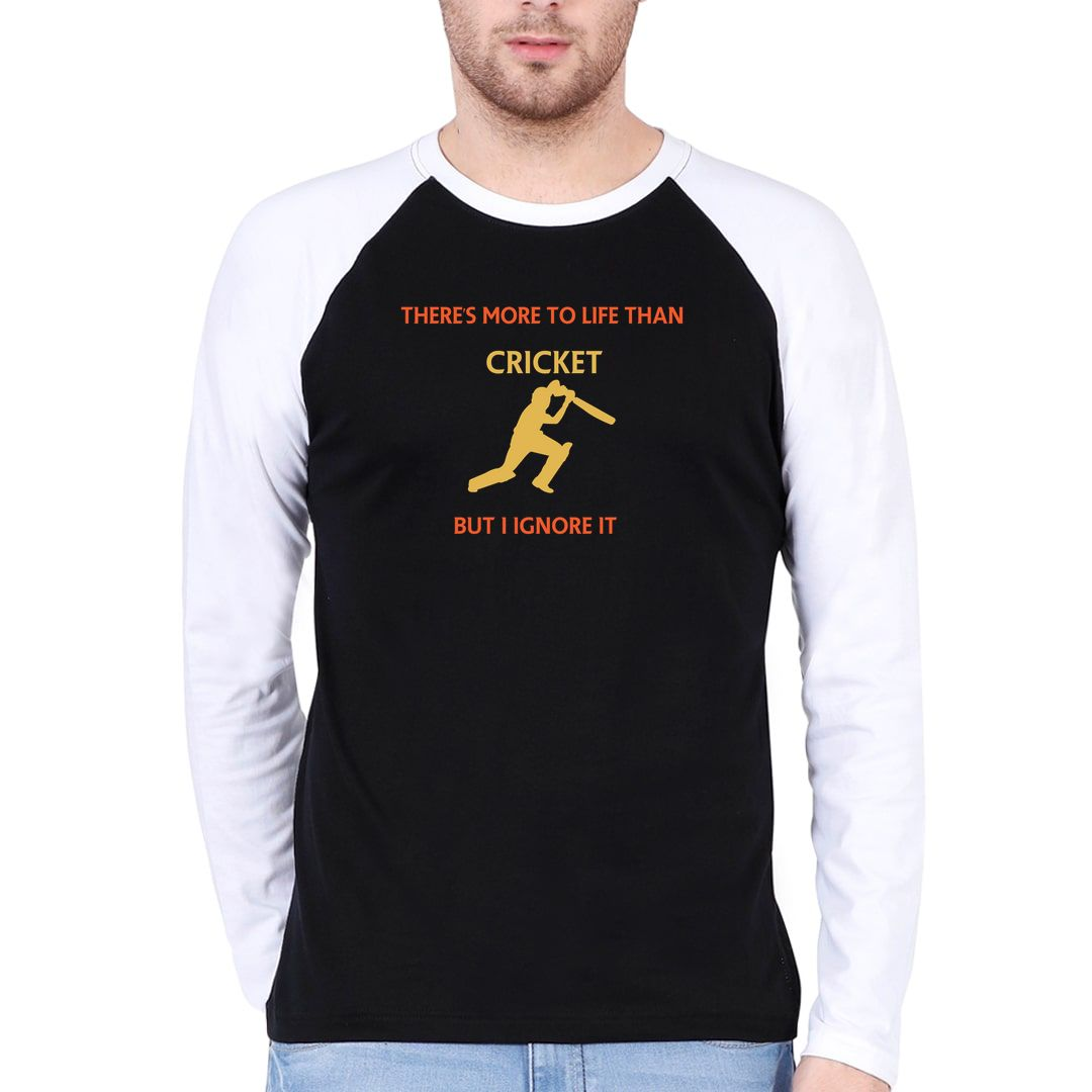 9d220760 Theres More To Life Than Cricket But I Ignore It Men Raglan Full Sleeve T Shirt White Black Front