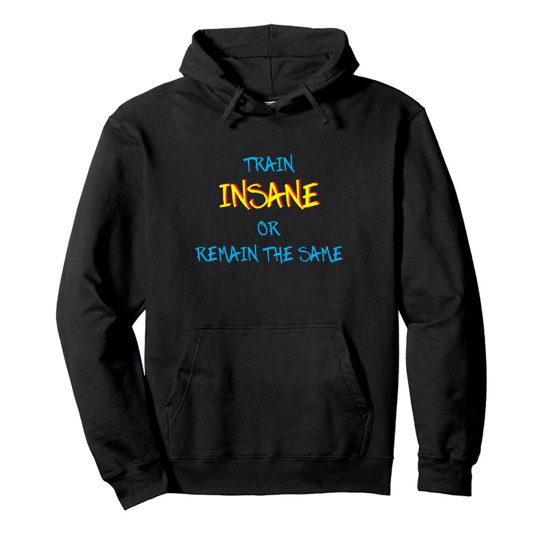 Ab794cbc Train Insane Or Remain The Same Unisex Hooded Sweatshirt Hoodie Black Front