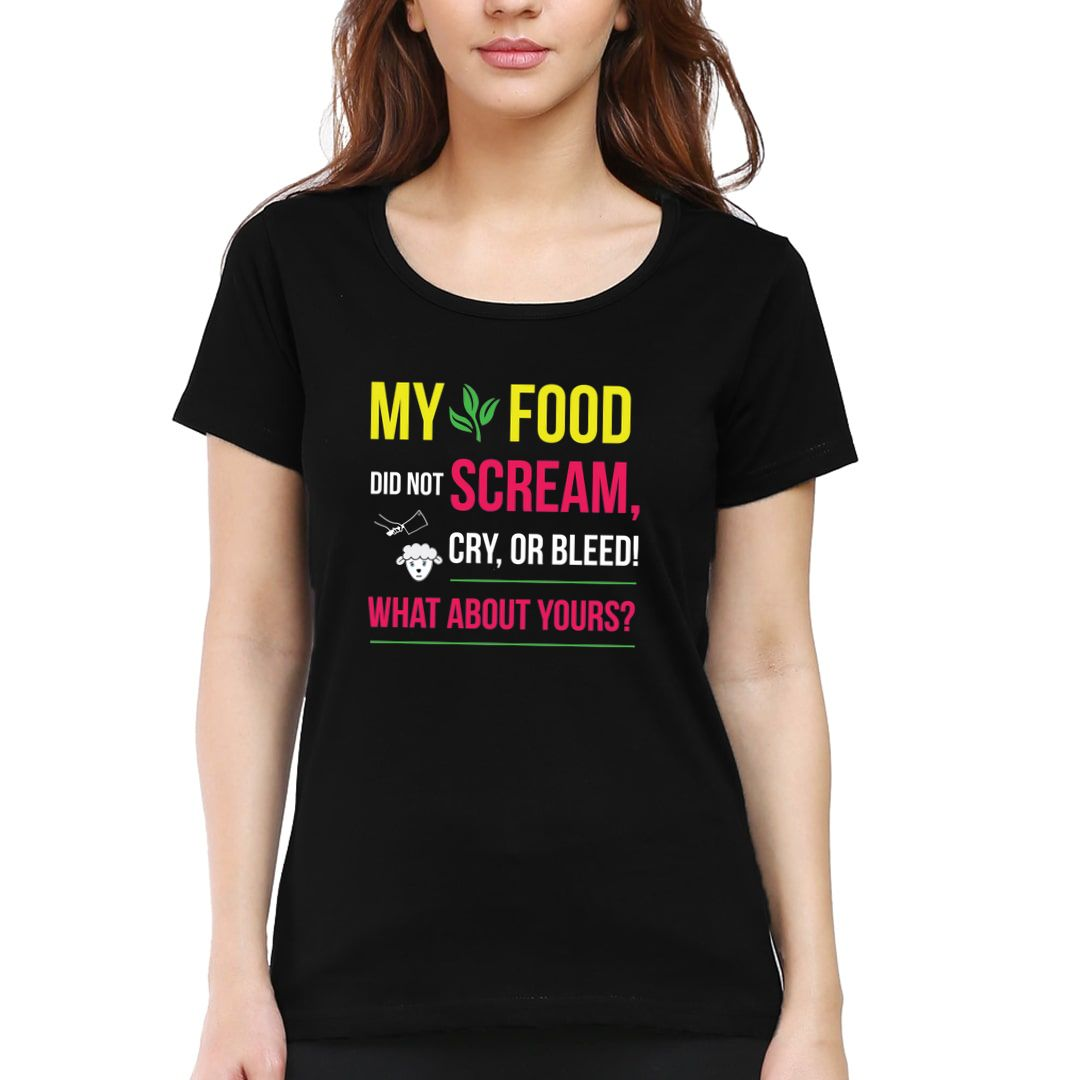 Da69d0b2 My Food Did Not Scream Cry. Or Bleed. What About Yours Women T Shirt Black Front
