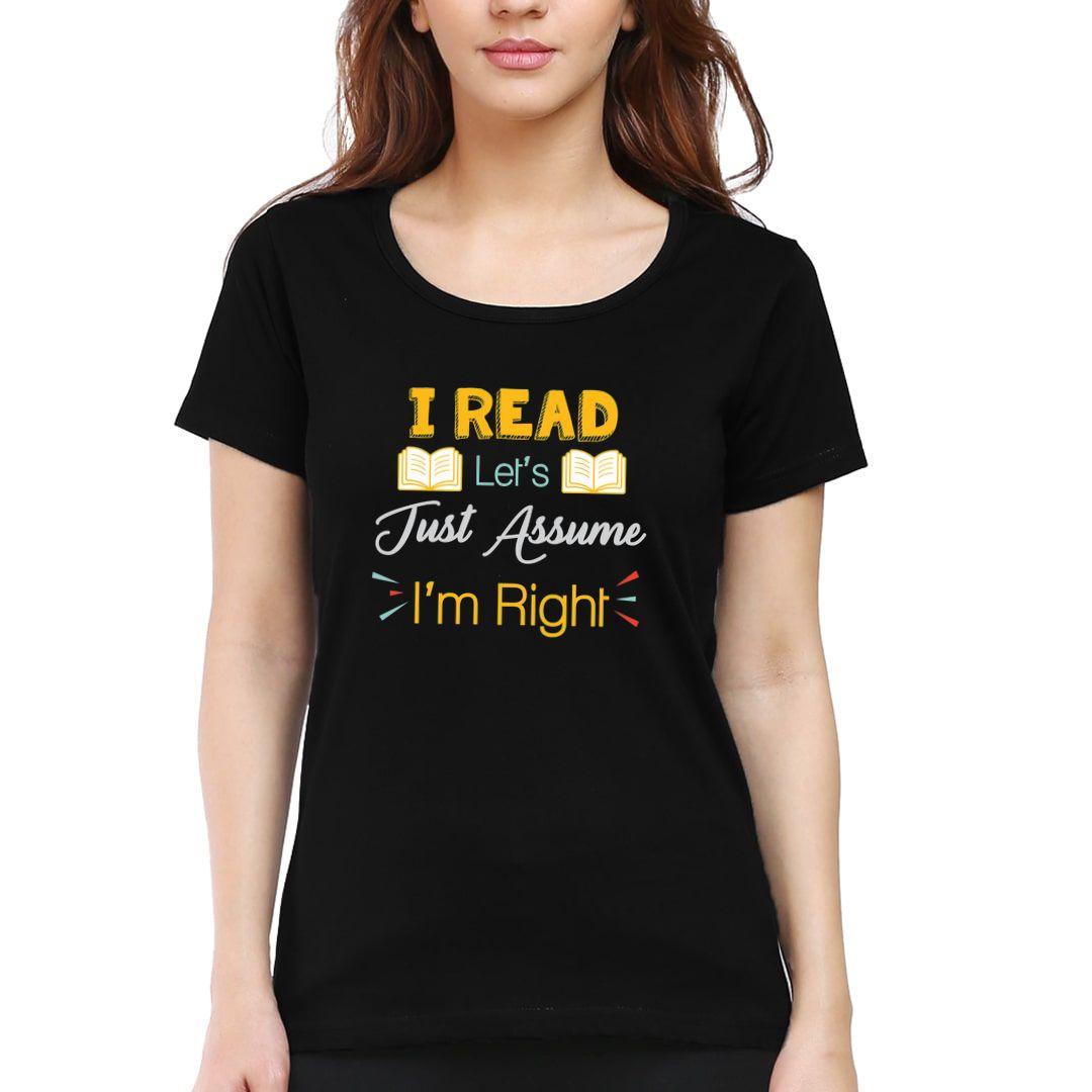 Ef19d50d I Read – Lets Just Assume That Im Right Women T Shirt Black Front