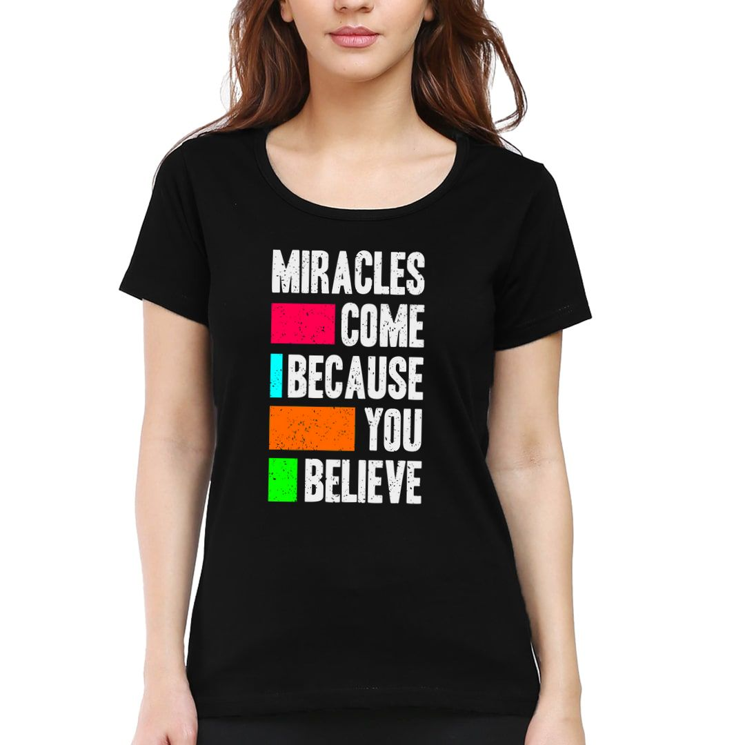 F415777c Miracles Come Because You Believe Women T Shirt Black Front