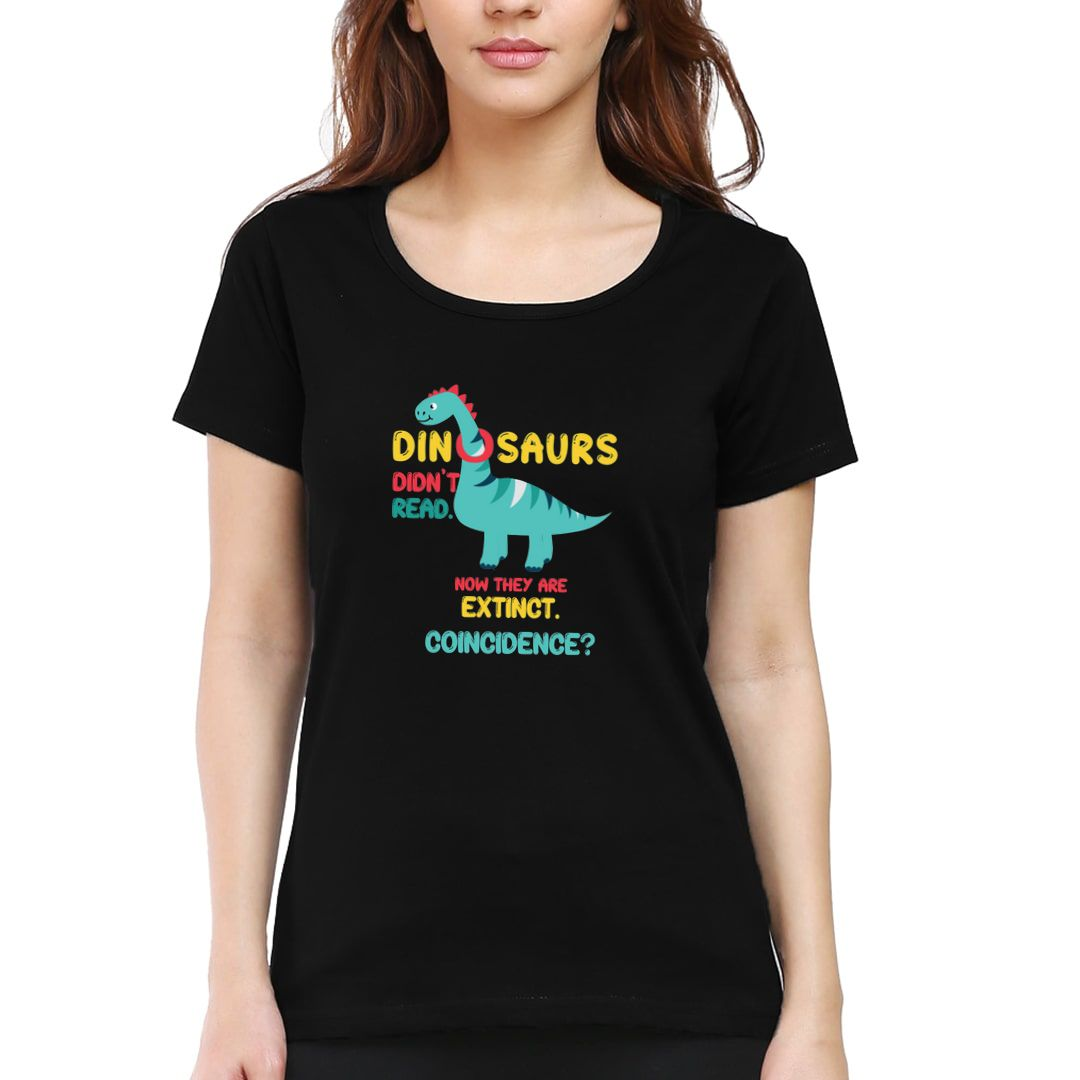 7545256e Dinosaurs Didnt Read Now They Are Extinct Funny Reading Women T Shirt Black Front