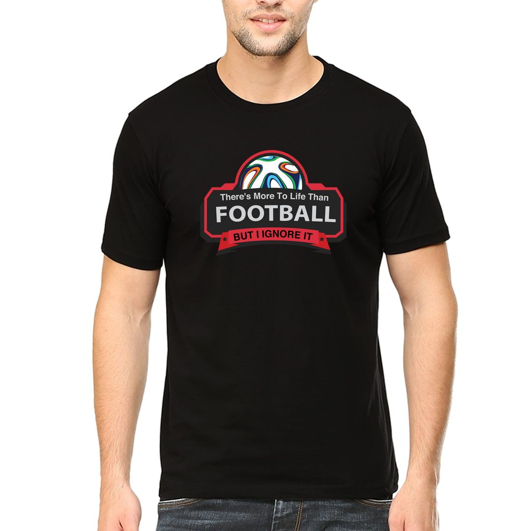 9fce7678 Theres More To Life Than Football But I Ignore It Men T Shirt Black Front
