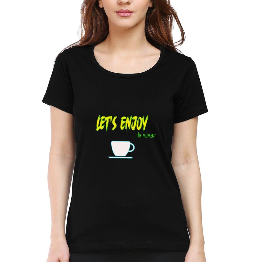 Fac5b747 Lets Enjoy The Moment Women T Shirt Black Front