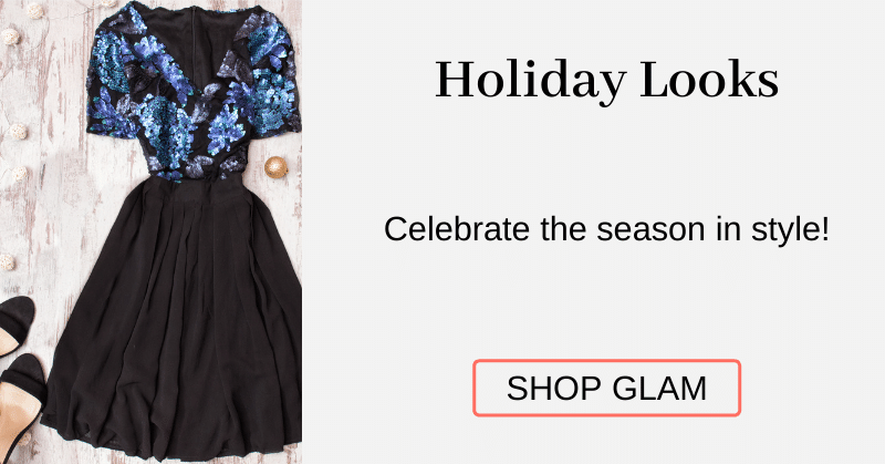 Holiday Looks Celebrate the season in style! [Shop Glam]
