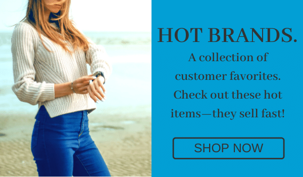Hot Brands. A collection of customer favorites. Check out these hot items—they sell fast! [Shop Now]