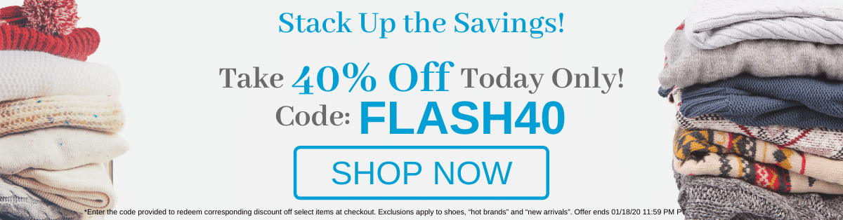 Stack up the savings! Take 40% off Today Only use code: FLASH40 [Shop Now]