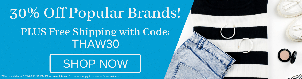 30% off Popular Brands plus get free shipping with code THAW30 [Shop Now]