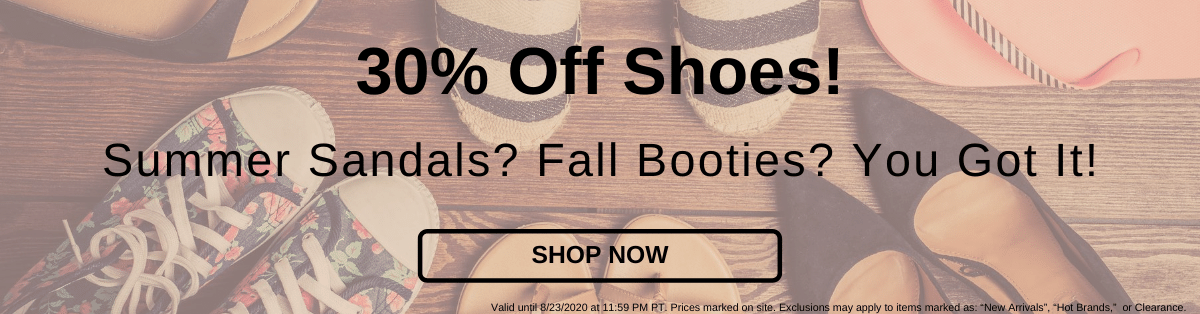 30% Off Shoes! Summer Sandals? Fall Booties? You Got It! [Shop Now]