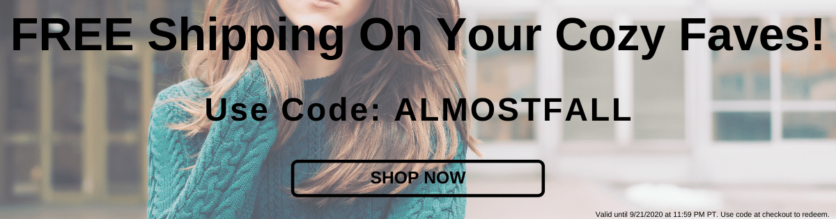 FREE Shipping on Your Cozy Faves! Use Code: ALMOSTFALL [Shop Now]