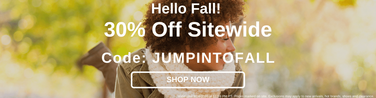 Hello Fall! 30% Off Sitewide Use Code: JUMPINTOFALL [Shop Now]