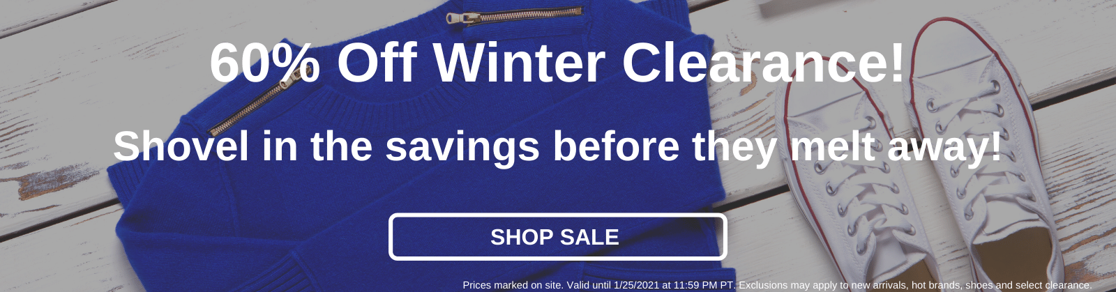 60% Off Winter Clearance! Shovel in the savings before they melt away! [Shop Sale]