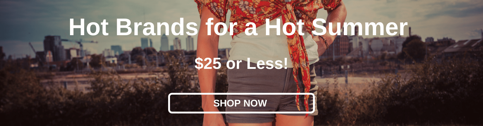 Hot Brands for a Hot Summer $25 or Less! [Shop Now]