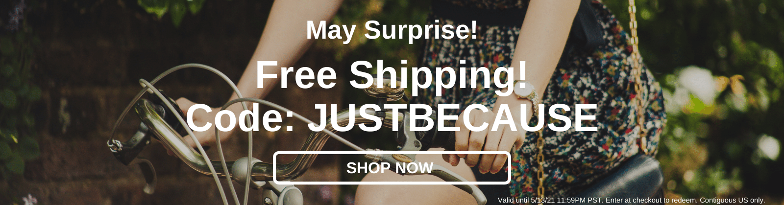 May Surprise! Free Shipping! Code: JUSTBECAUSE [Shop Now]
