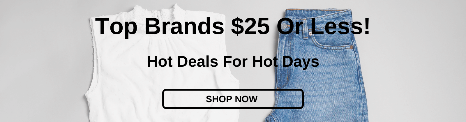 Top Brands $25 Or Less! Hot Deals For Hot Days [Shop Now]