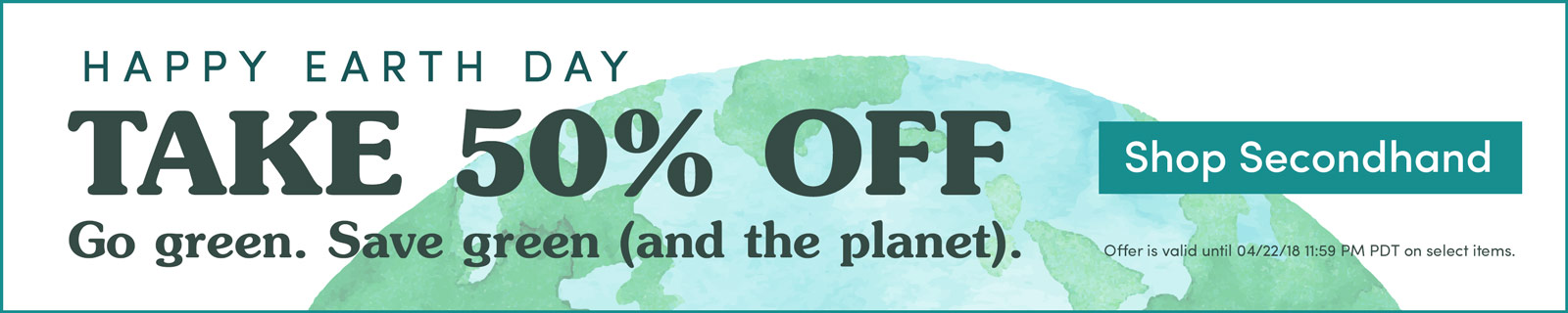 Happy Earth Day–Take 50% OFF! Go green. Save green (& the planet). [Shop secondhand]