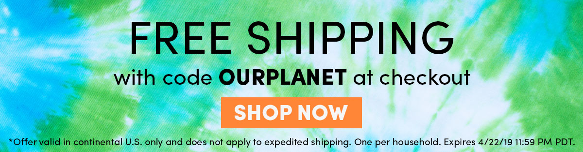 FREE SHIPPING with code OURPLANET at checkout - SHOP NOW