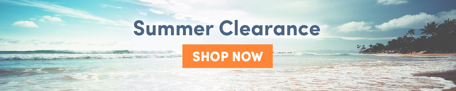Summer Clearance. SHOP NOW