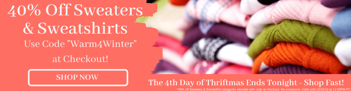 """40% off Sweaters & Sweatshirts with code """"WARM4WINTER"""" at checkout! The 4th day of Thriftmas ends tonight - shop fast! [Shop Now]"""