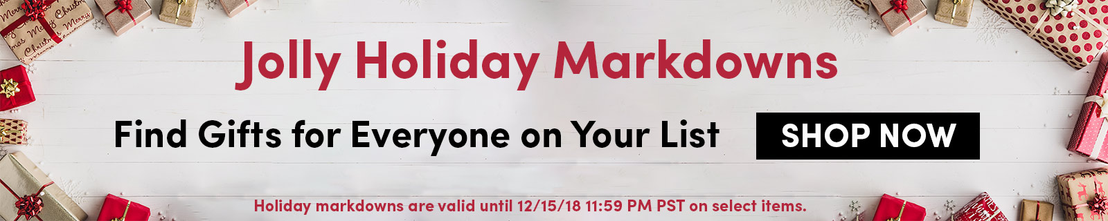 Jolly Holiday Markdowns. Find Gifts for Everyone on Your List SHOP NOW