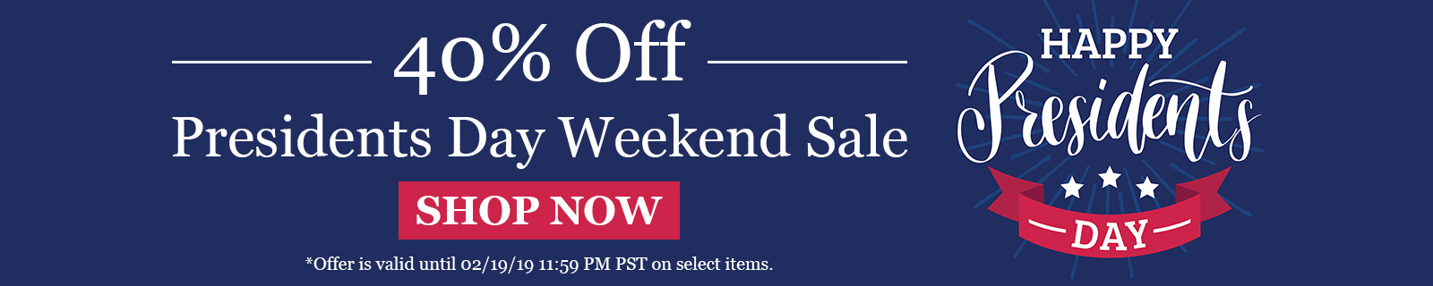 40% Off Presidents Day Weekend Sale SHOP NOW
