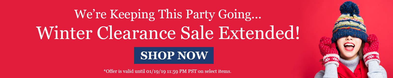 We're Keeping This Party Going... Winter Clearance Sale Extended! SHOP NOW