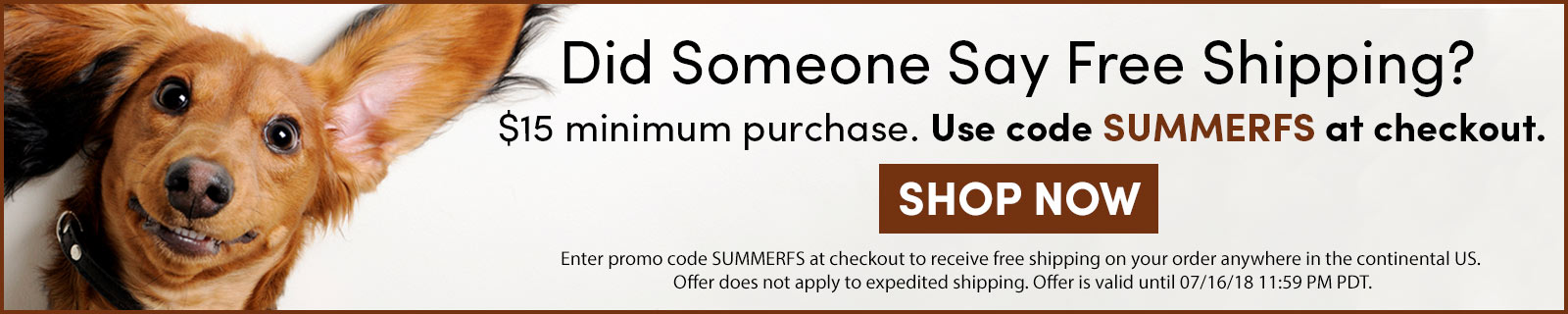 Did Someone Say Free Shipping? $15 minimum purchase. Use code SUMMERFS at checkout. SHOP NOW