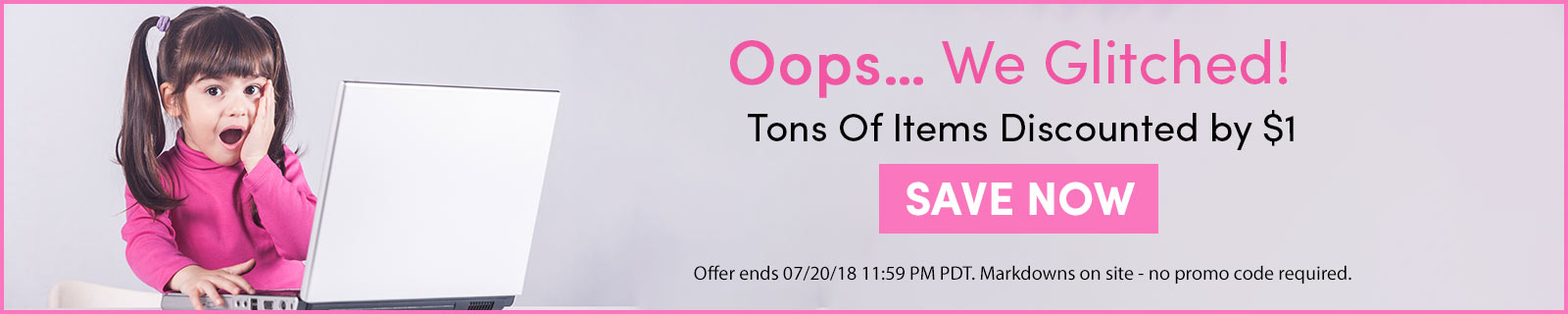 Oops… We Glitched! Tons Of Items Discounted by $1 SAVE NOW