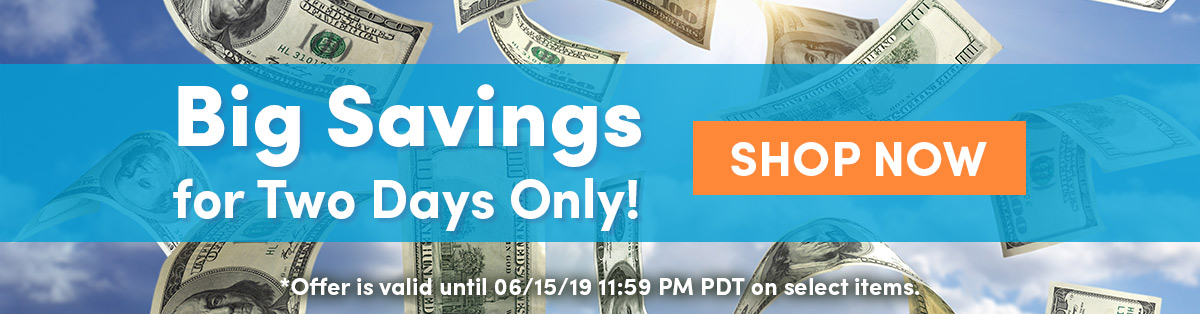 Big Savings for Two Days Only! | SHOP NOW