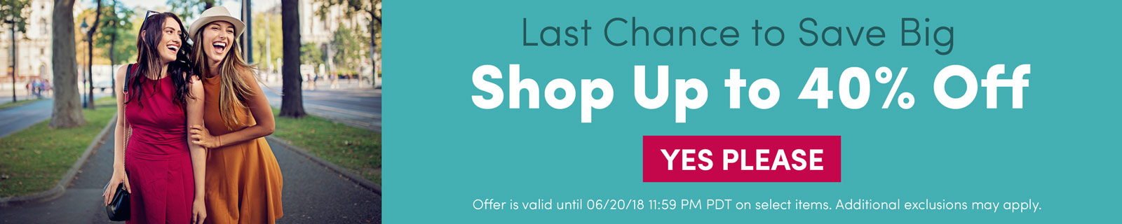 Last Chance to Save Big. Shop Up to 40% Off [Yes Please]