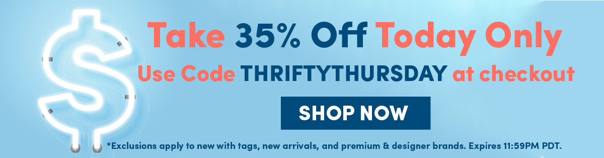 Take 35% off today only with promo code THRIFTYTHURSDAY at checkout   SHOP NOW