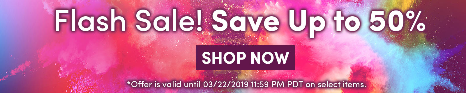 Flash Sale! Save Up to 50% SHOP NOW