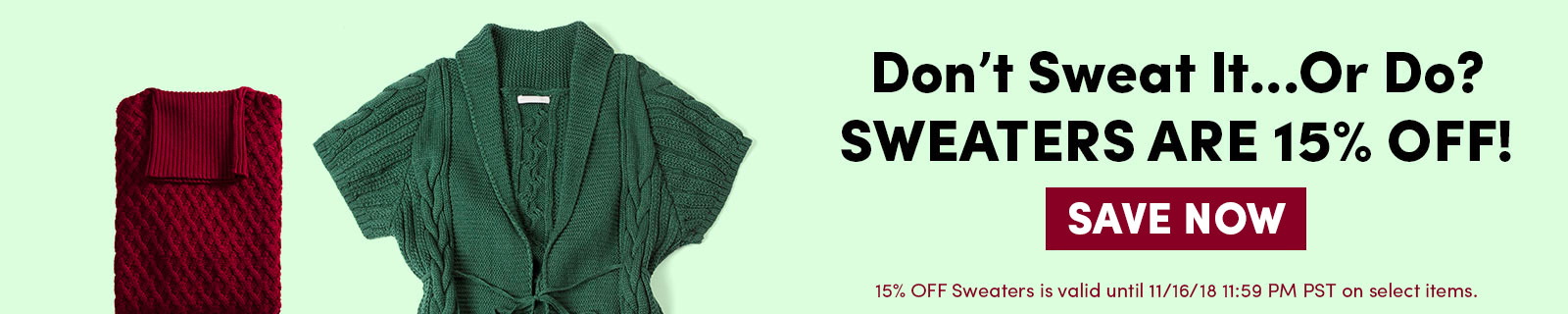 Don't Sweat It...Or Do? SWEATERS ARE 15% OFF! SAVE NOW