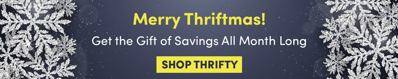 Merry Thriftmas! Get the Gift of Savings All Month Long SHOP THRIFTY