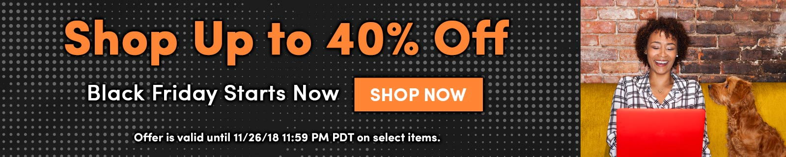 Shop Up to 40% Off Black Friday Starts Now SHOP NOW