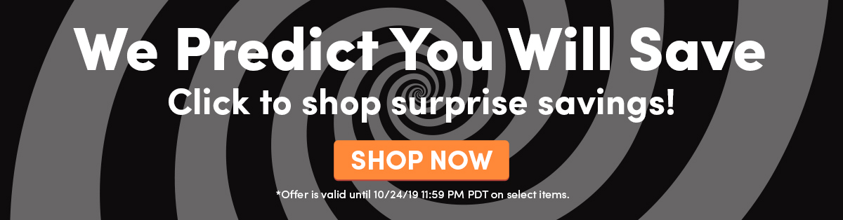 We Predict You Will Save | Click to shop surprise savings. | SHOP NOW