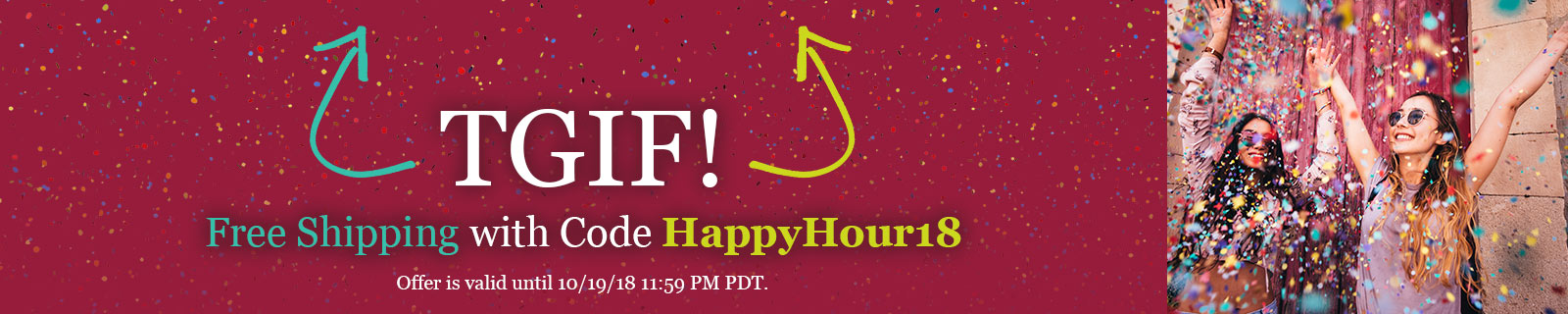 TGIF! Free Shipping with Code HappyHour18