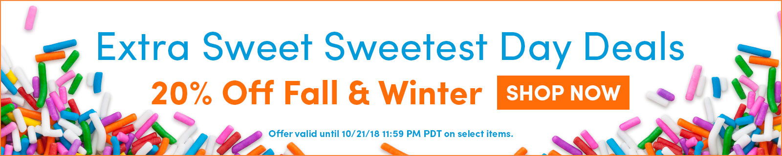 Extra Sweet Sweetest Day Deals - 20% Off Fall & Winter - SHOP NOW